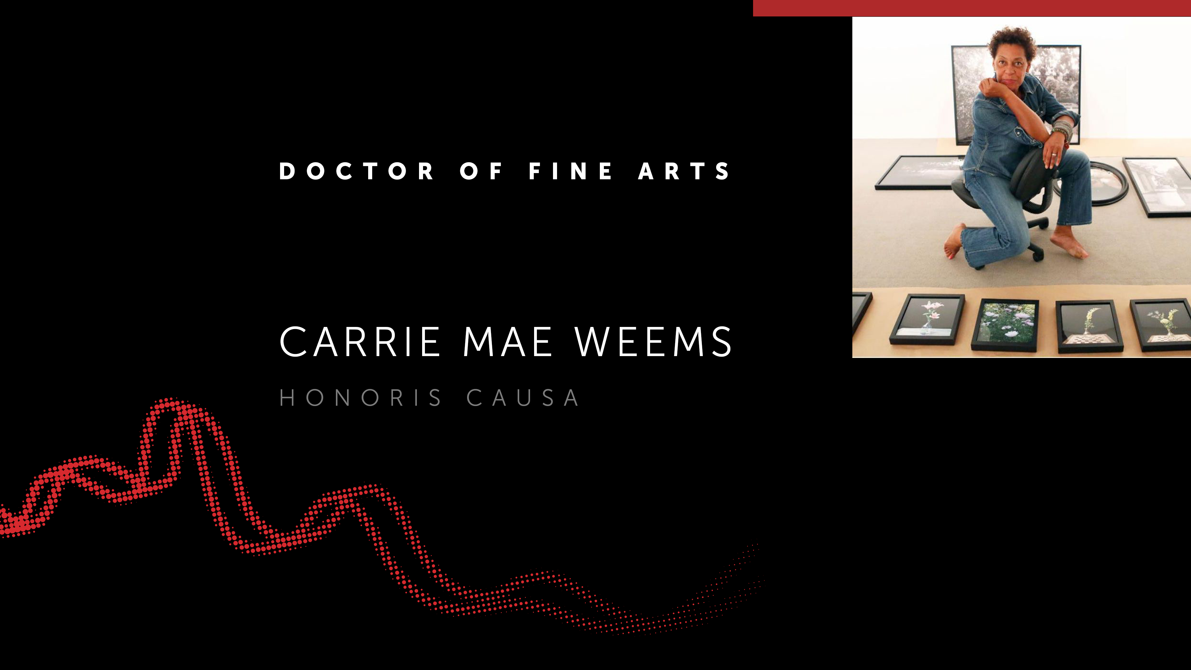 A black background and the text Doctor of Fine Arts Carrie Mae Weems